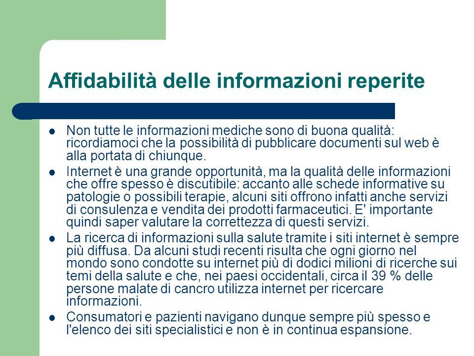 Affidabilità delle informazioni reperite Non tutte le informazioni mediche sono di buona qualità: ricordiamoci che la possibilità di pubblicare docume
