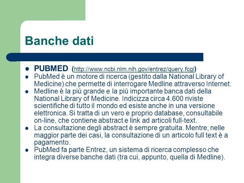 Banche dati PUBMED ( http://www.ncbi.nlm.nih.gov/entrez/query.fcgi ) http://www.ncbi.nlm.nih.gov/entrez/query.fcgi PubMed è un motore di ricerca (gest