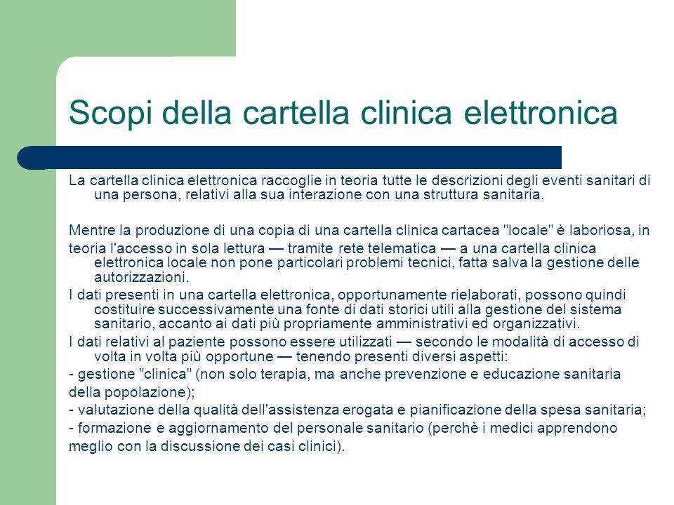 Scopi della cartella clinica elettronica La cartella clinica elettronica raccoglie in teoria tutte le descrizioni degli eventi sanitari di una persona