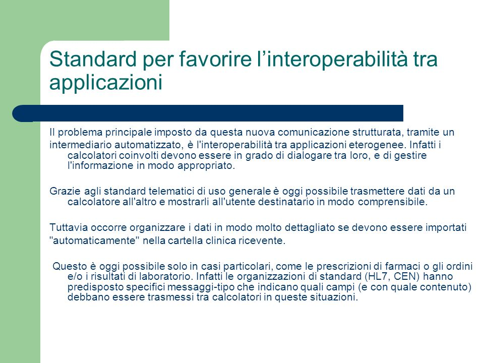 Standard per favorire linteroperabilità tra applicazioni Il problema principale imposto da questa nuova comunicazione strutturata, tramite un intermed