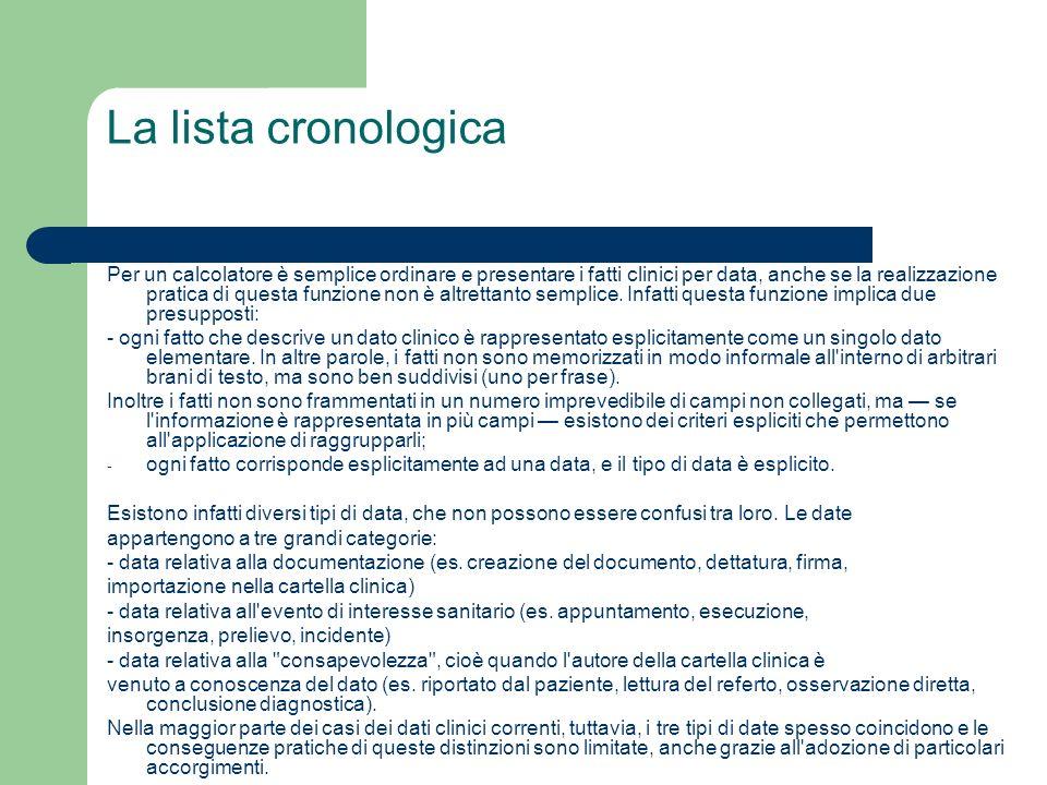 La lista cronologica Per un calcolatore è semplice ordinare e presentare i fatti clinici per data, anche se la realizzazione pratica di questa funzion