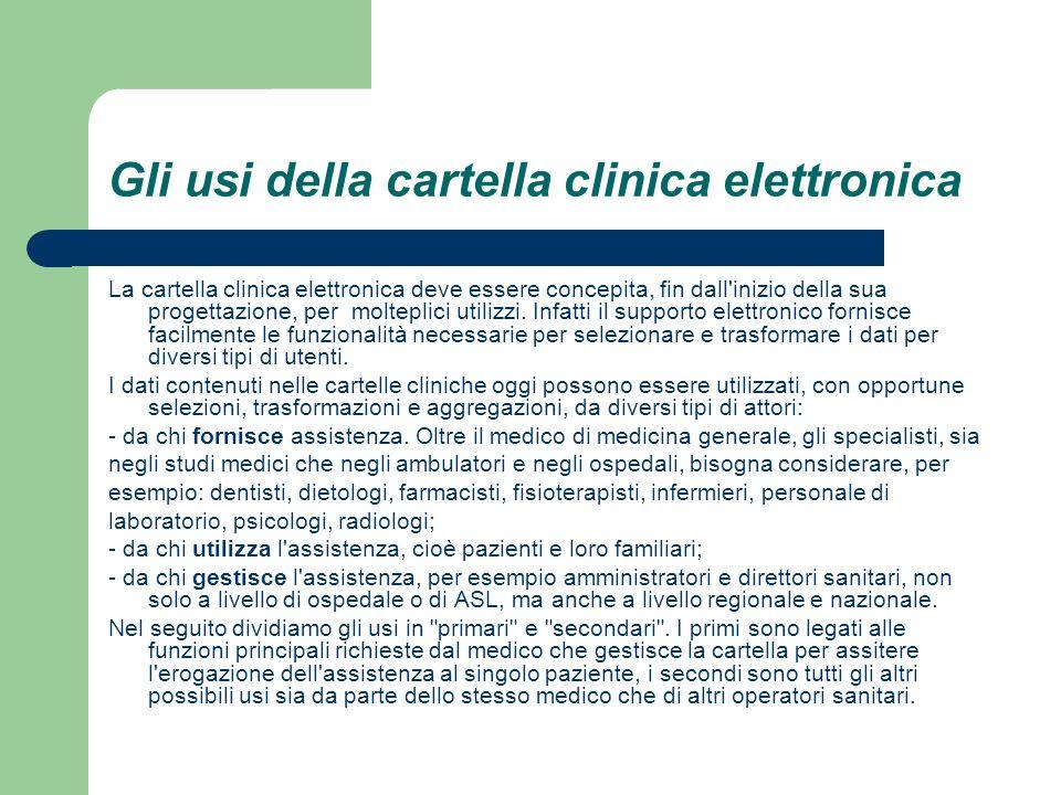 Gli usi della cartella clinica elettronica La cartella clinica elettronica deve essere concepita, fin dall'inizio della sua progettazione, per moltepl