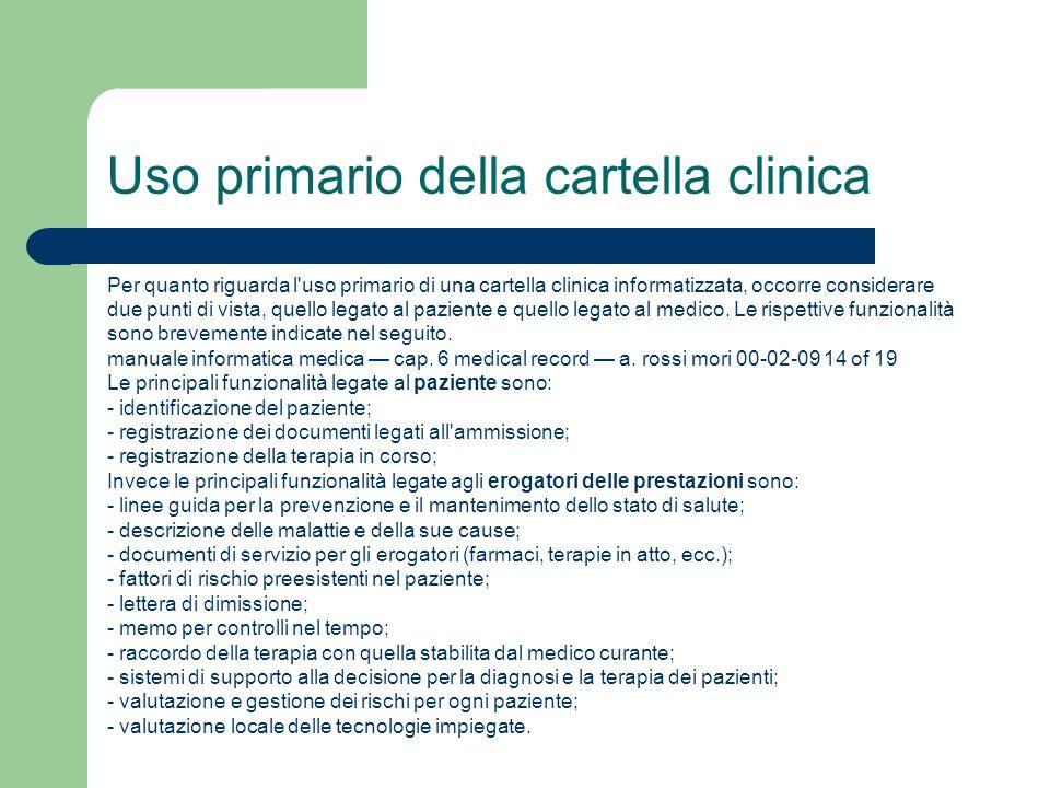Uso primario della cartella clinica Per quanto riguarda l uso primario di una cartella clinica informatizzata, occorre considerare due punti di vista, quello legato al paziente e quello legato al medico.
