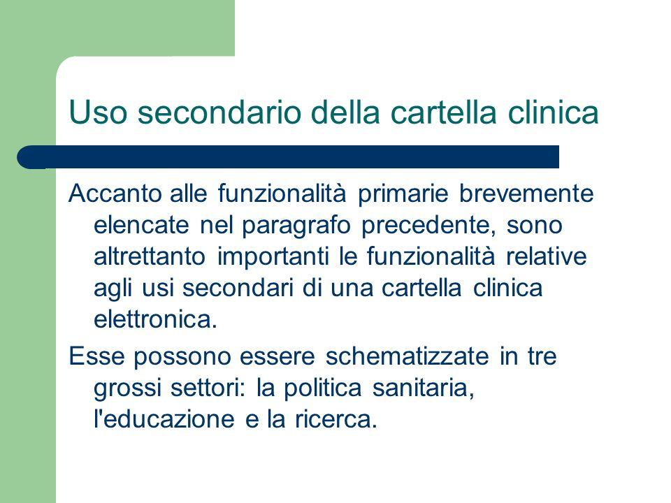 Uso secondario della cartella clinica Accanto alle funzionalità primarie brevemente elencate nel paragrafo precedente, sono altrettanto importanti le funzionalità relative agli usi secondari di una cartella clinica elettronica.