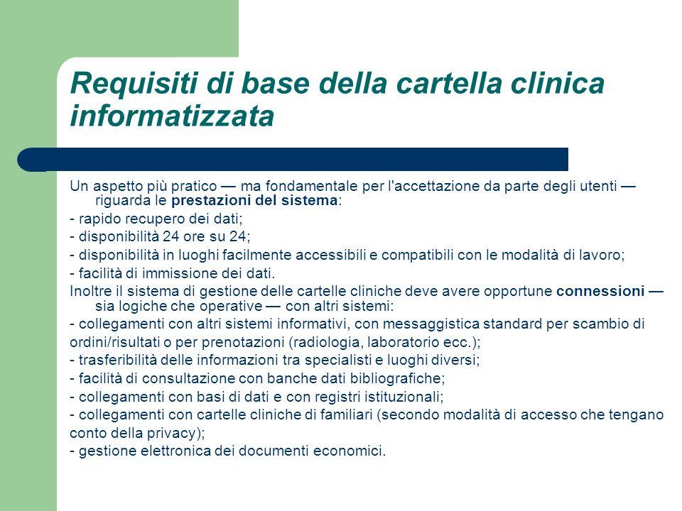 Requisiti di base della cartella clinica informatizzata Un aspetto più pratico ma fondamentale per l'accettazione da parte degli utenti riguarda le pr
