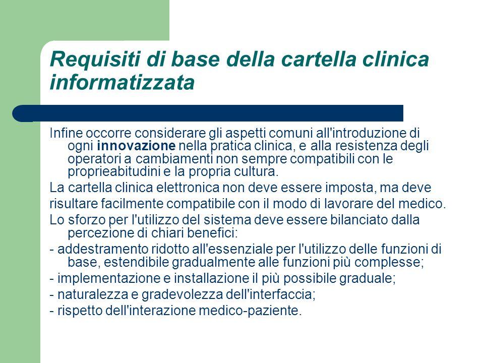 Requisiti di base della cartella clinica informatizzata Infine occorre considerare gli aspetti comuni all'introduzione di ogni innovazione nella prati
