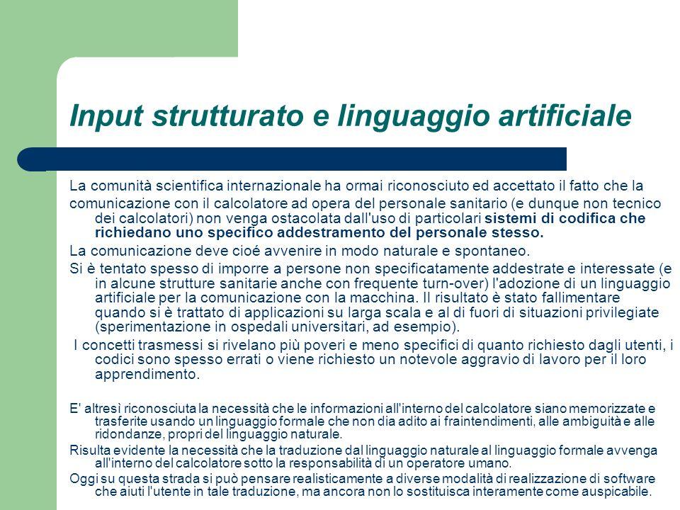 Input strutturato e linguaggio artificiale La comunità scientifica internazionale ha ormai riconosciuto ed accettato il fatto che la comunicazione con