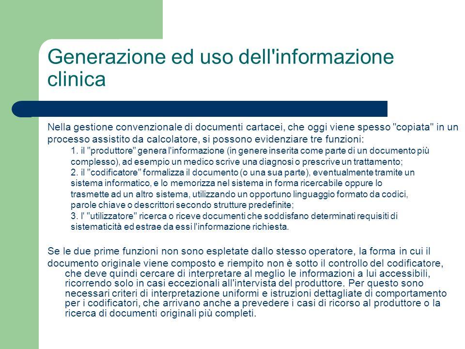 Generazione ed uso dell informazione clinica Nella gestione convenzionale di documenti cartacei, che oggi viene spesso copiata in un processo assistito da calcolatore, si possono evidenziare tre funzioni: 1.