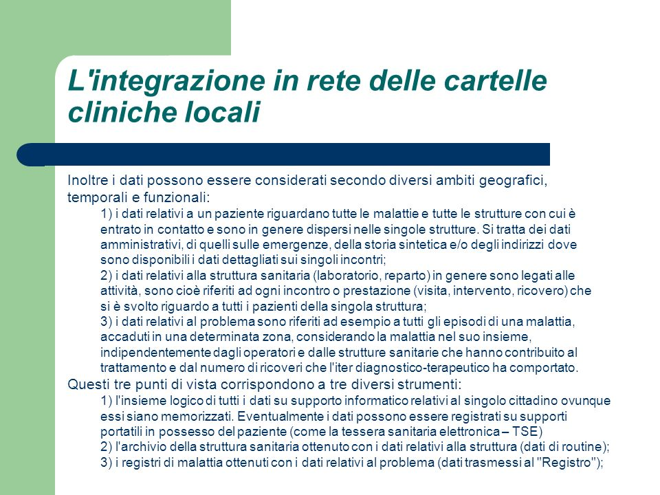 L'integrazione in rete delle cartelle cliniche locali Inoltre i dati possono essere considerati secondo diversi ambiti geografici, temporali e funzion