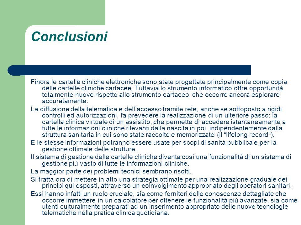 Conclusioni Finora le cartelle cliniche elettroniche sono state progettate principalmente come copia delle cartelle cliniche cartacee. Tuttavia lo str