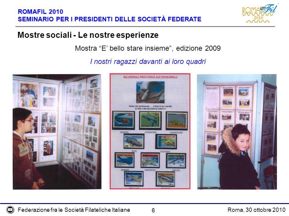 Federazione fra le Società Filateliche ItalianeRoma, 30 ottobre 2010 ROMAFIL 2010 SEMINARIO PER I PRESIDENTI DELLE SOCIETÀ FEDERATE 6 Mostre sociali -