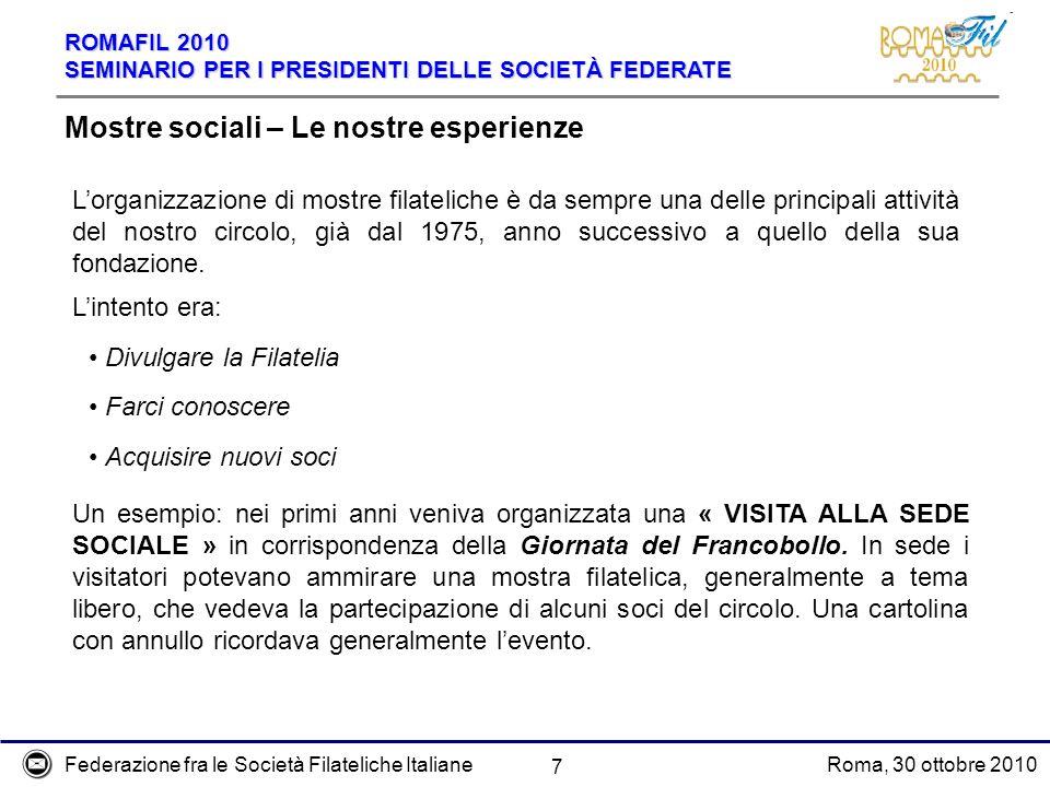 Federazione fra le Società Filateliche ItalianeRoma, 30 ottobre 2010 ROMAFIL 2010 SEMINARIO PER I PRESIDENTI DELLE SOCIETÀ FEDERATE 7 Mostre sociali –