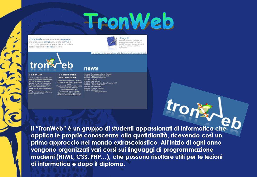 Il TronWeb è un gruppo di studenti appassionati di informatica che applica le proprie conoscenze alla quotidianità, ricevendo così un primo approccio nel mondo extrascolastico.