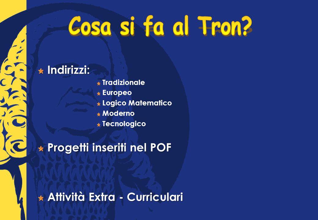 Indirizzi: Tradizionale Europeo Logico Matematico Moderno Tecnologico Progetti inseriti nel POF Attività Extra - Curriculari