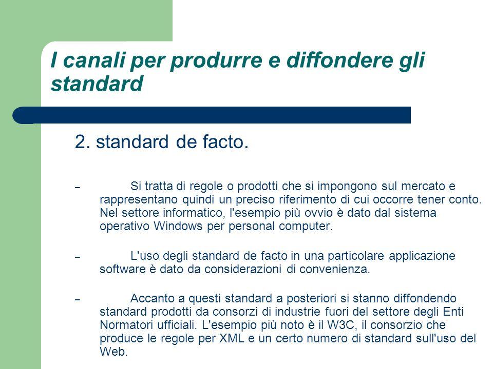 I canali per produrre e diffondere gli standard 2. standard de facto. – Si tratta di regole o prodotti che si impongono sul mercato e rappresentano qu