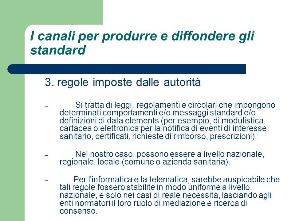 I canali per produrre e diffondere gli standard 3. regole imposte dalle autorità – Si tratta di leggi, regolamenti e circolari che impongono determina
