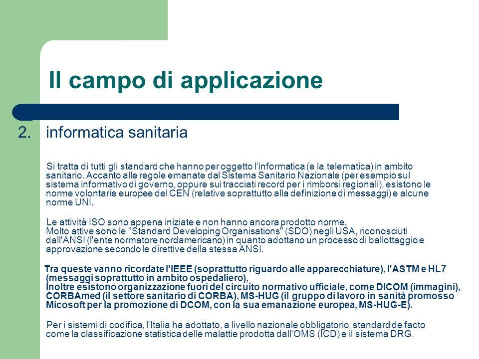Il campo di applicazione 2.informatica sanitaria Si tratta di tutti gli standard che hanno per oggetto l'informatica (e la telematica) in ambito sanit