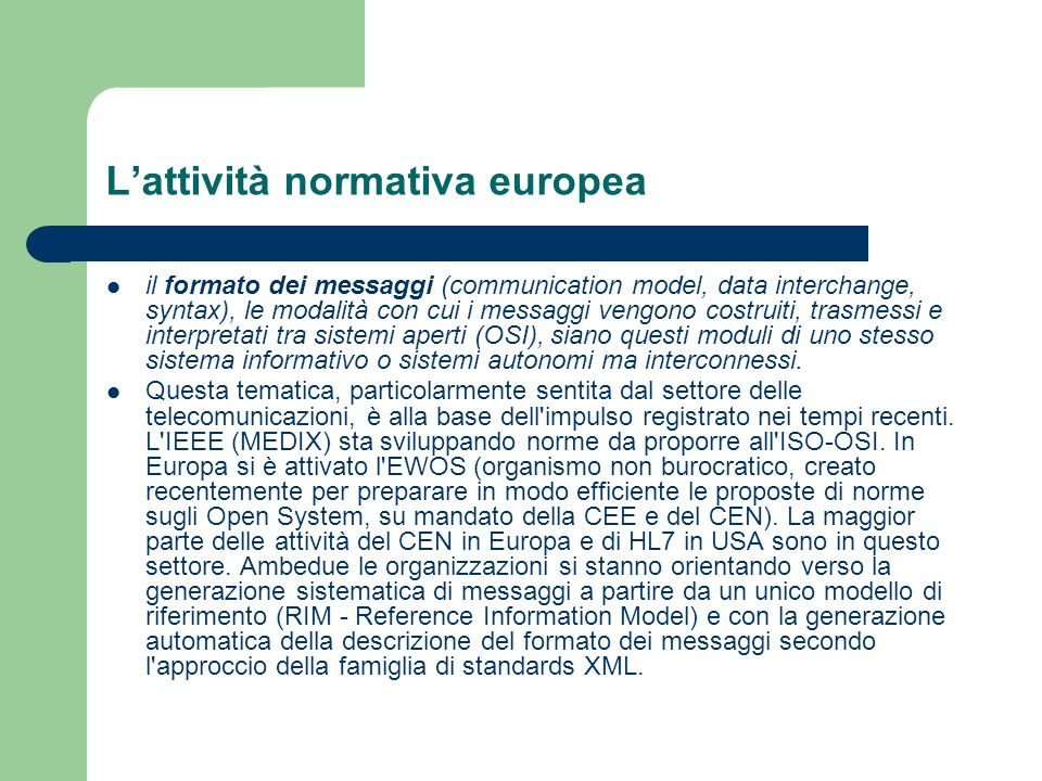 Lattività normativa europea il formato dei messaggi (communication model, data interchange, syntax), le modalità con cui i messaggi vengono costruiti,