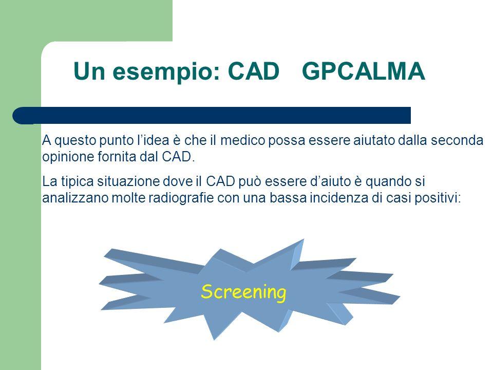 CAD A questo punto lidea è che il medico possa essere aiutato dalla seconda opinione fornita dal CAD. La tipica situazione dove il CAD può essere daiu