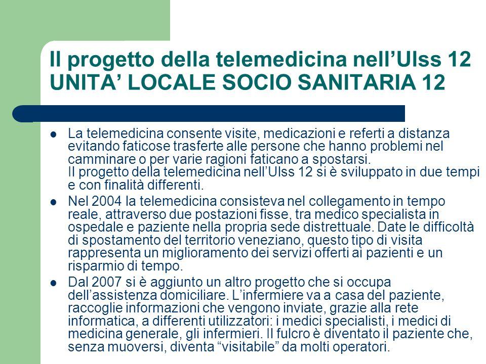 Il progetto della telemedicina nellUlss 12 UNITA LOCALE SOCIO SANITARIA 12 La telemedicina consente visite, medicazioni e referti a distanza evitando