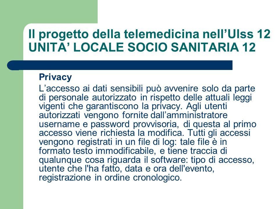 Il progetto della telemedicina nellUlss 12 UNITA LOCALE SOCIO SANITARIA 12 Privacy Laccesso ai dati sensibili può avvenire solo da parte di personale
