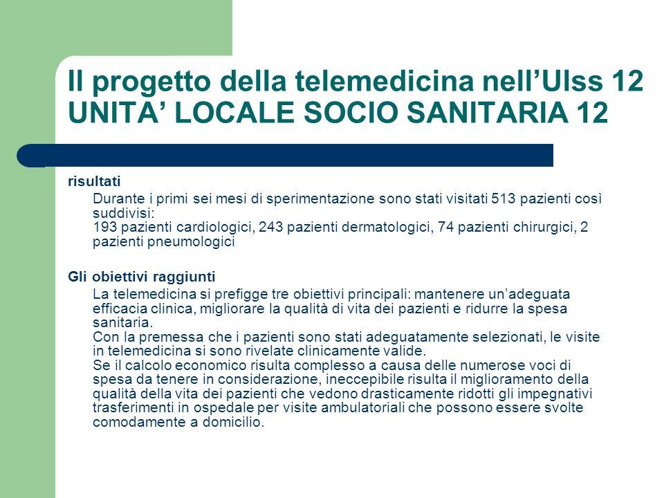 Il progetto della telemedicina nellUlss 12 UNITA LOCALE SOCIO SANITARIA 12 risultati Durante i primi sei mesi di sperimentazione sono stati visitati 5