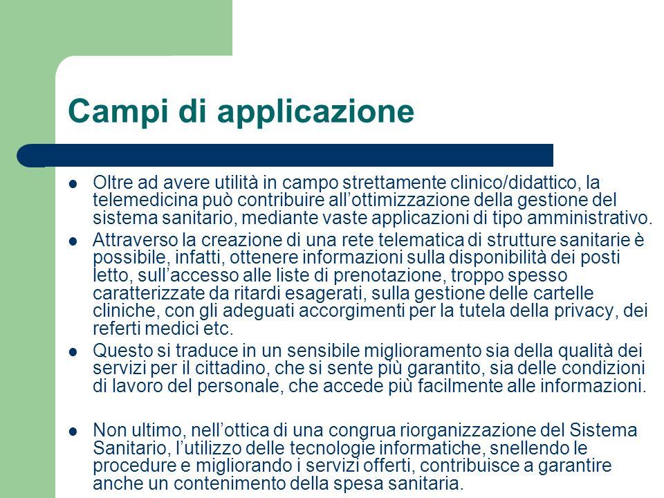 Campi di applicazione Oltre ad avere utilità in campo strettamente clinico/didattico, la telemedicina può contribuire allottimizzazione della gestione