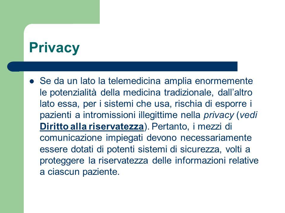 Privacy Se da un lato la telemedicina amplia enormemente le potenzialità della medicina tradizionale, dallaltro lato essa, per i sistemi che usa, risc