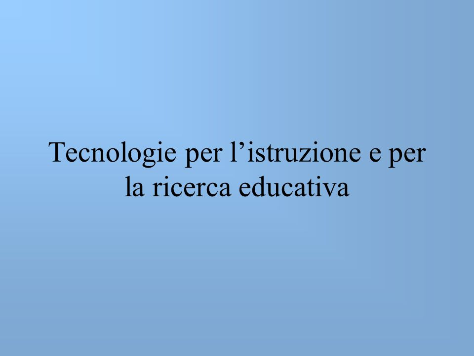 Tecnologie per listruzione e per la ricerca educativa