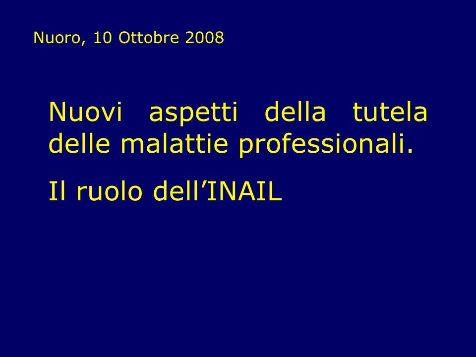 Nuoro, 10 Ottobre 2008 Nuovi aspetti della tutela delle malattie professionali. Il ruolo dellINAIL