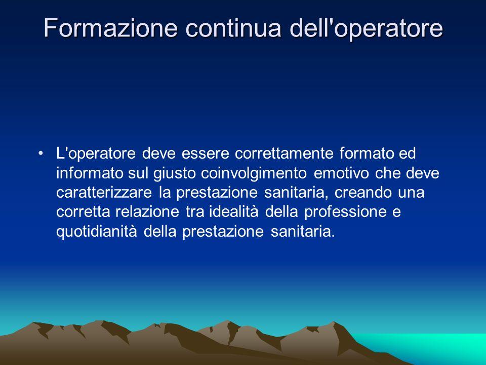 Formazione continua dell'operatore L'operatore deve essere correttamente formato ed informato sul giusto coinvolgimento emotivo che deve caratterizzar