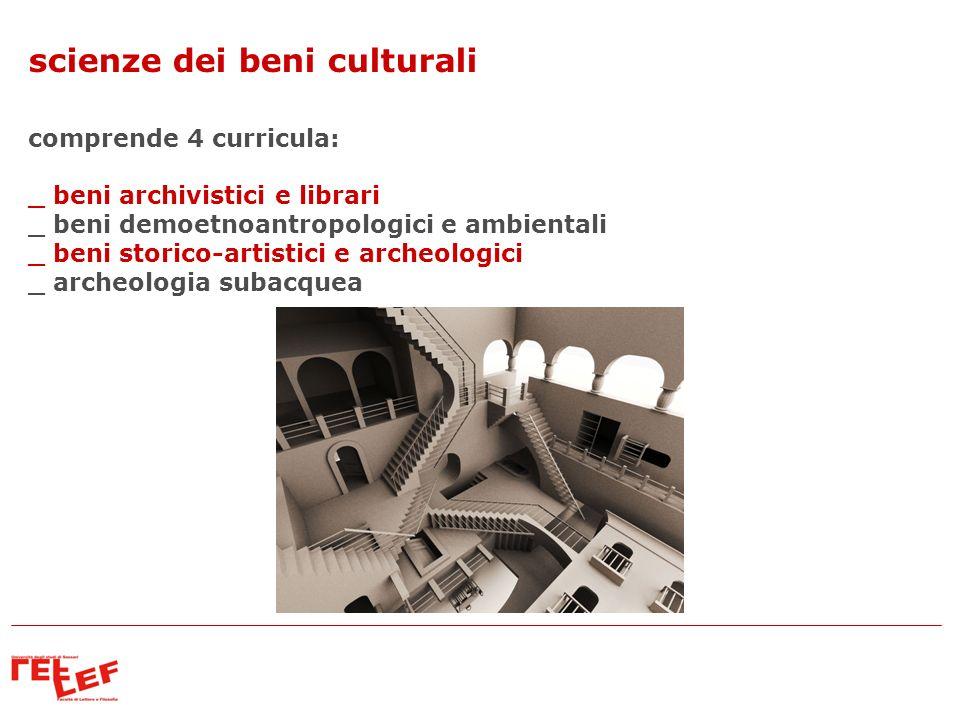 scienze dei beni culturali comprende 4 curricula: _ beni archivistici e librari _ beni demoetnoantropologici e ambientali _ beni storico-artistici e a