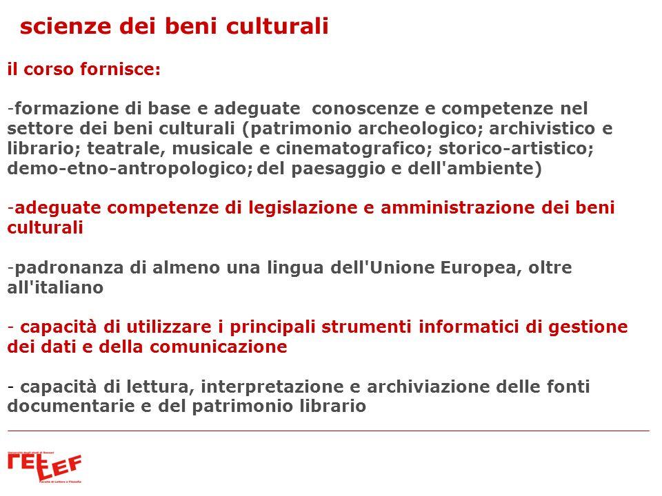 il corso fornisce: -formazione di base e adeguate conoscenze e competenze nel settore dei beni culturali (patrimonio archeologico; archivistico e libr