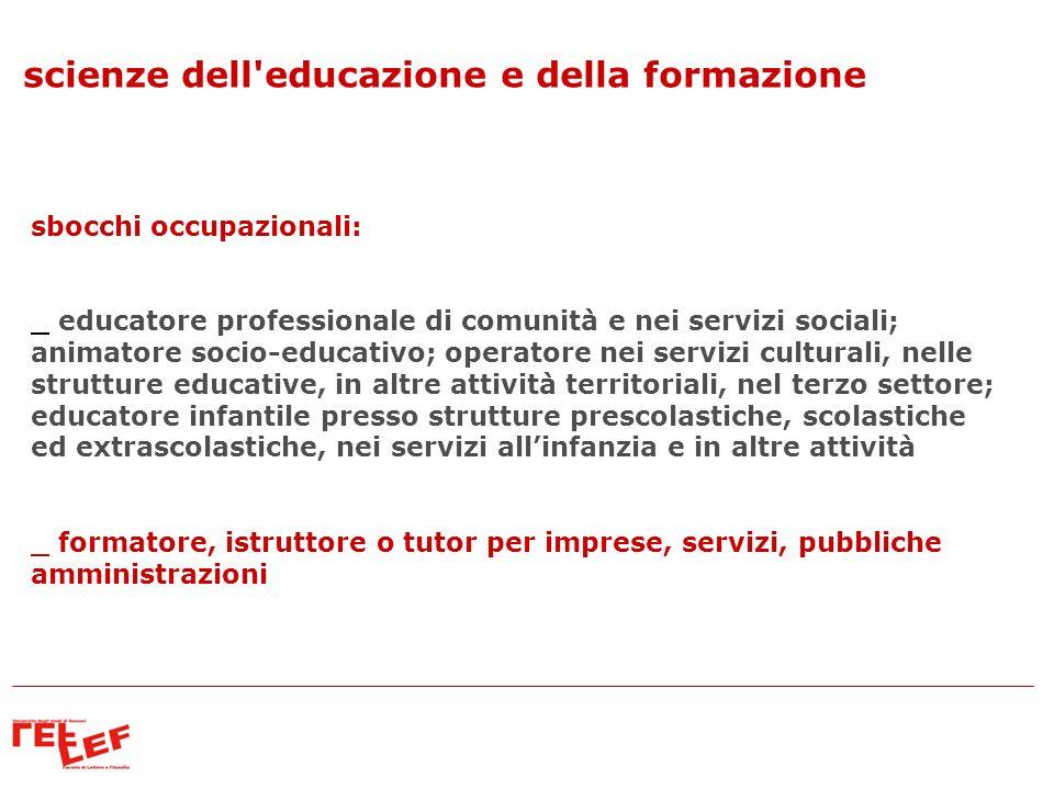 scienze dell'educazione e della formazione sbocchi occupazionali: _ educatore professionale di comunità e nei servizi sociali; animatore socio-educati