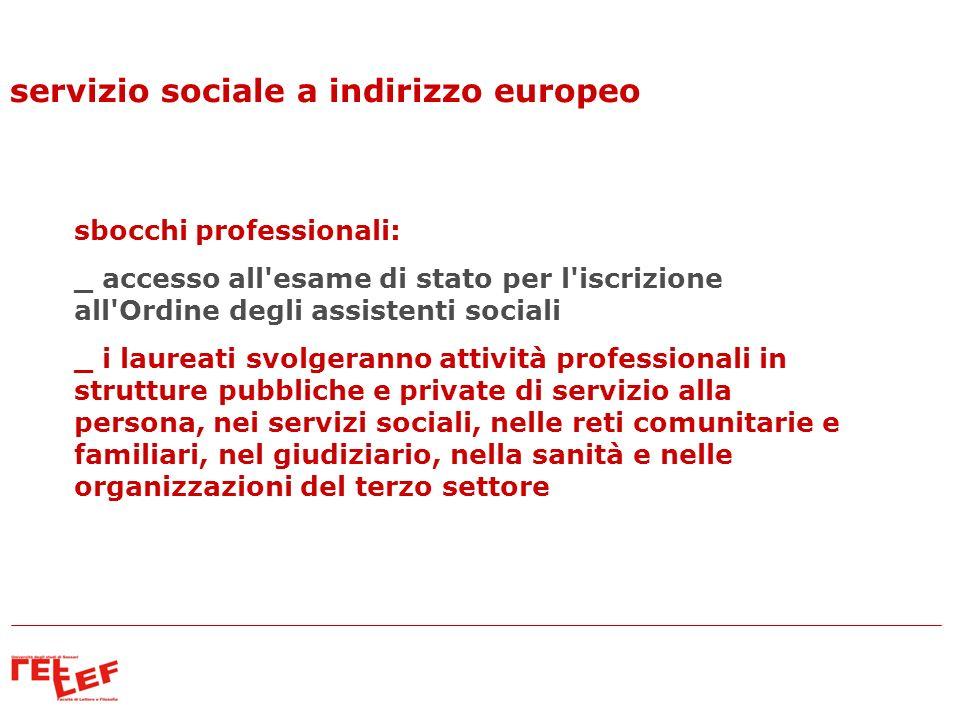 servizio sociale a indirizzo europeo sbocchi professionali: _ accesso all'esame di stato per l'iscrizione all'Ordine degli assistenti sociali _ i laur