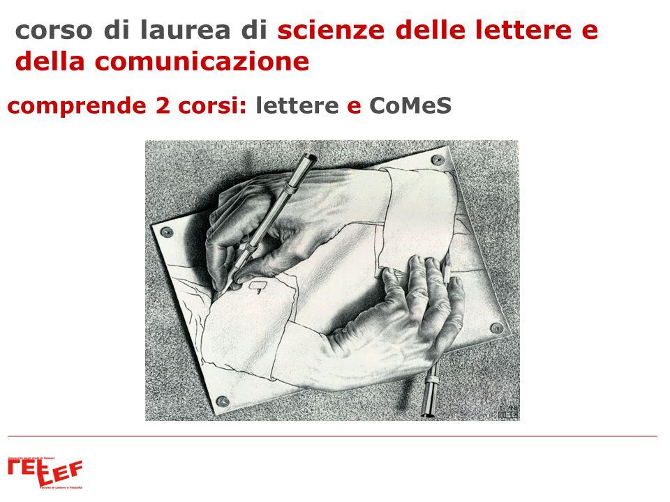corso di laurea di scienze delle lettere e della comunicazione comprende 2 corsi: lettere e CoMeS