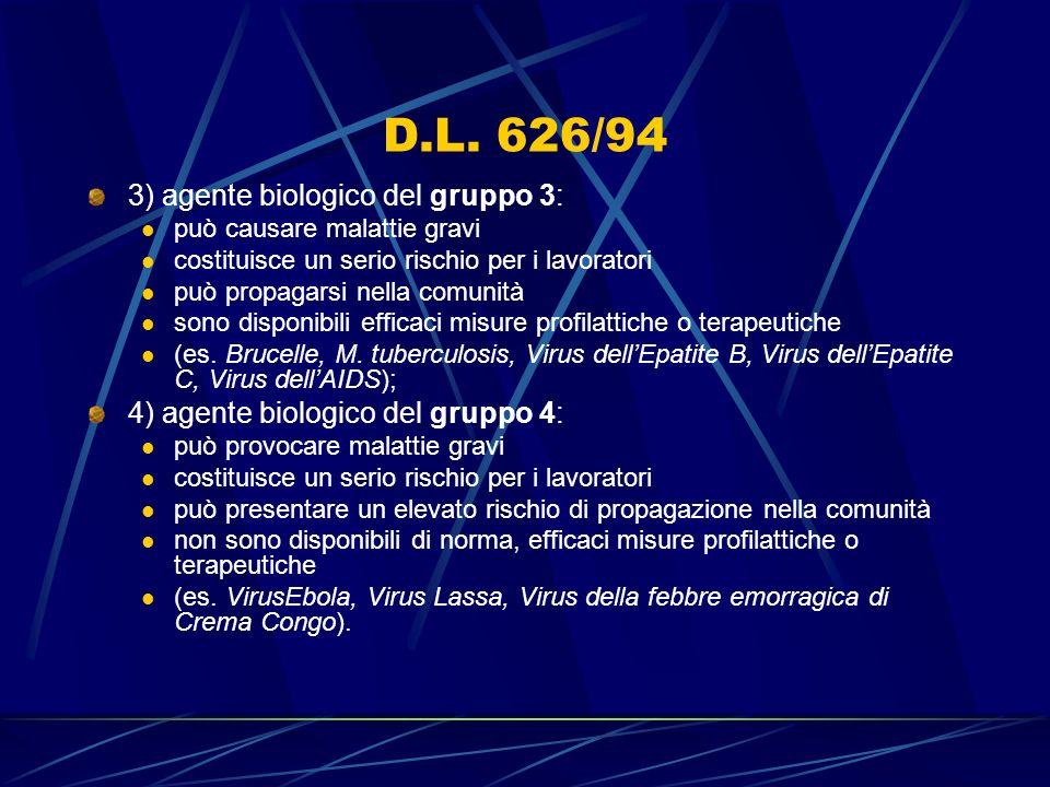 D.L. 626/94 3) agente biologico del gruppo 3: può causare malattie gravi costituisce un serio rischio per i lavoratori può propagarsi nella comunità s