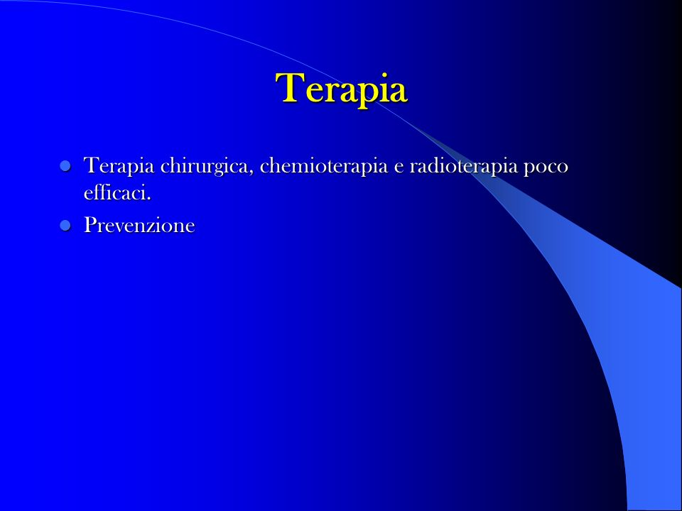 Terapia chirurgica, chemioterapia e radioterapia poco efficaci. Terapia chirurgica, chemioterapia e radioterapia poco efficaci. Prevenzione Prevenzion