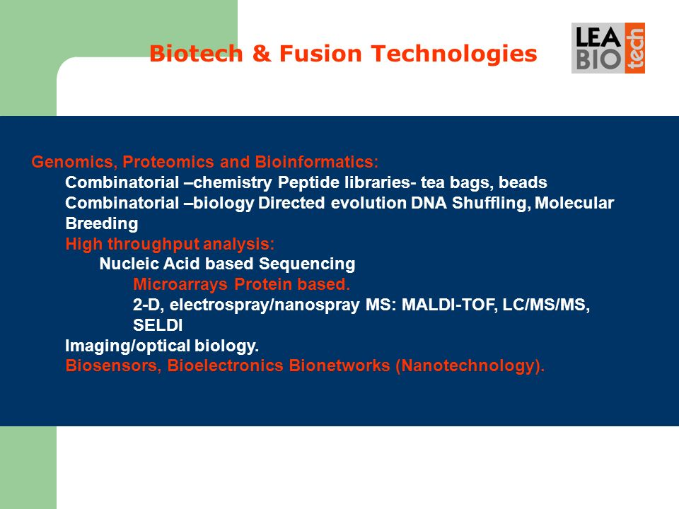 Bioinformatica Biotech & Fusion Technologies Genomics, Proteomics and Bioinformatics: Combinatorial –chemistry Peptide libraries- tea bags, beads Comb