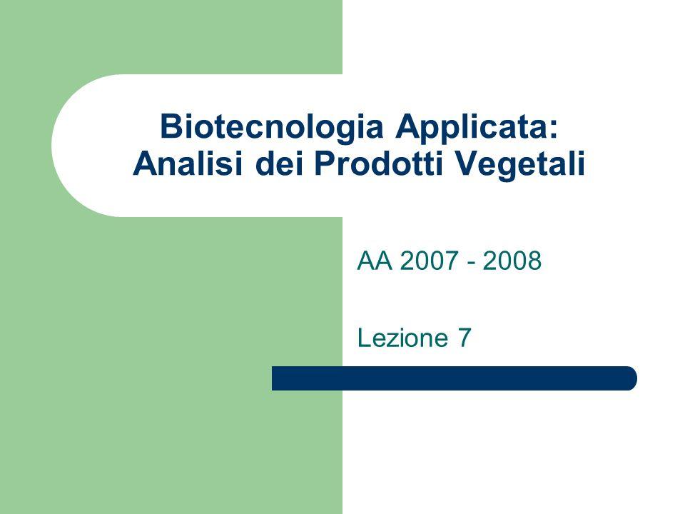Biotecnologia Applicata: Analisi dei Prodotti Vegetali AA 2007 - 2008 Lezione 7