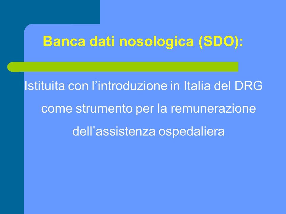 Banca dati nosologica (SDO): Istituita con lintroduzione in Italia del DRG come strumento per la remunerazione dellassistenza ospedaliera