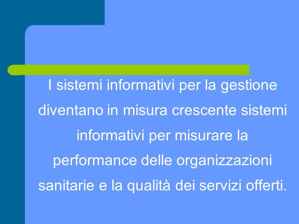 I sistemi informativi per la gestione diventano in misura crescente sistemi informativi per misurare la performance delle organizzazioni sanitarie e l