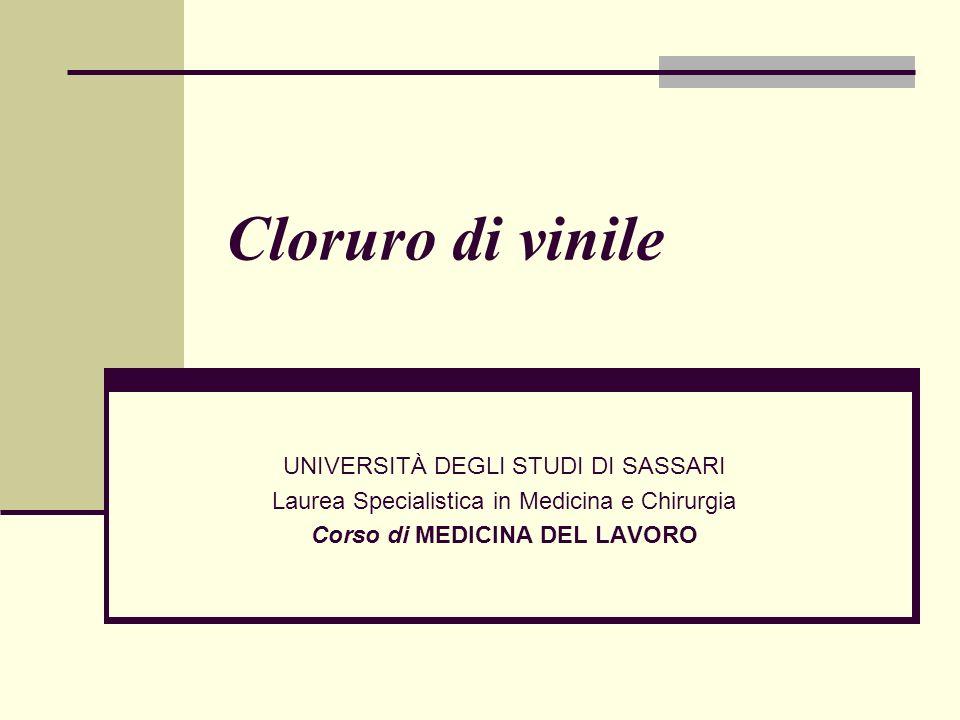 Cloruro di vinile UNIVERSITÀ DEGLI STUDI DI SASSARI Laurea Specialistica in Medicina e Chirurgia Corso di MEDICINA DEL LAVORO