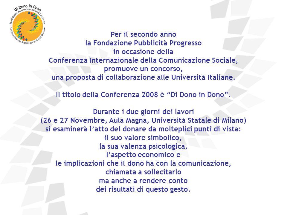 Per il secondo anno la Fondazione Pubblicità Progresso in occasione della Conferenza Internazionale della Comunicazione Sociale, promuove un concorso, una proposta di collaborazione alle Università Italiane.