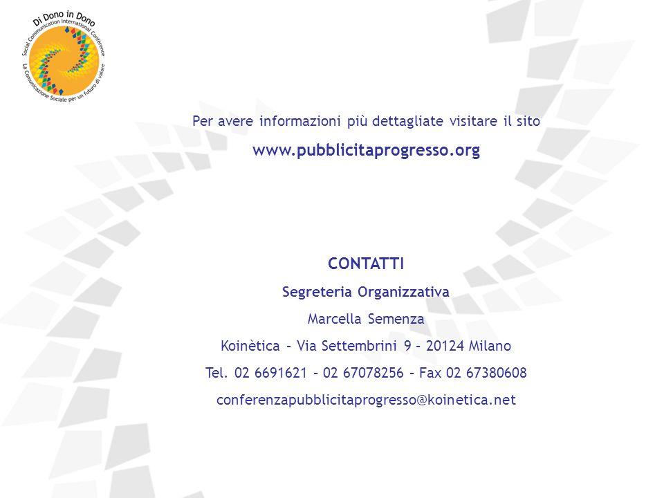 Per avere informazioni più dettagliate visitare il sito www.pubblicitaprogresso.org CONTATTI Segreteria Organizzativa Marcella Semenza Koinètica – Via Settembrini 9 – 20124 Milano Tel.