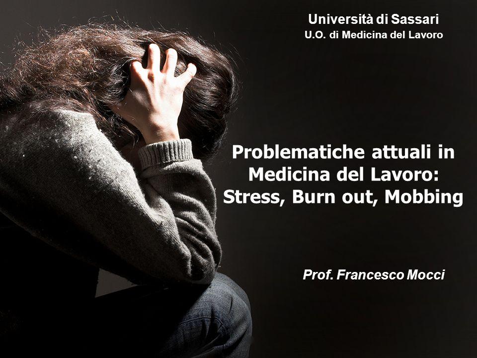 Problematiche attuali in Medicina del Lavoro: Stress, Burn out, Mobbing Prof. Francesco Mocci Università di Sassari U.O. di Medicina del Lavoro