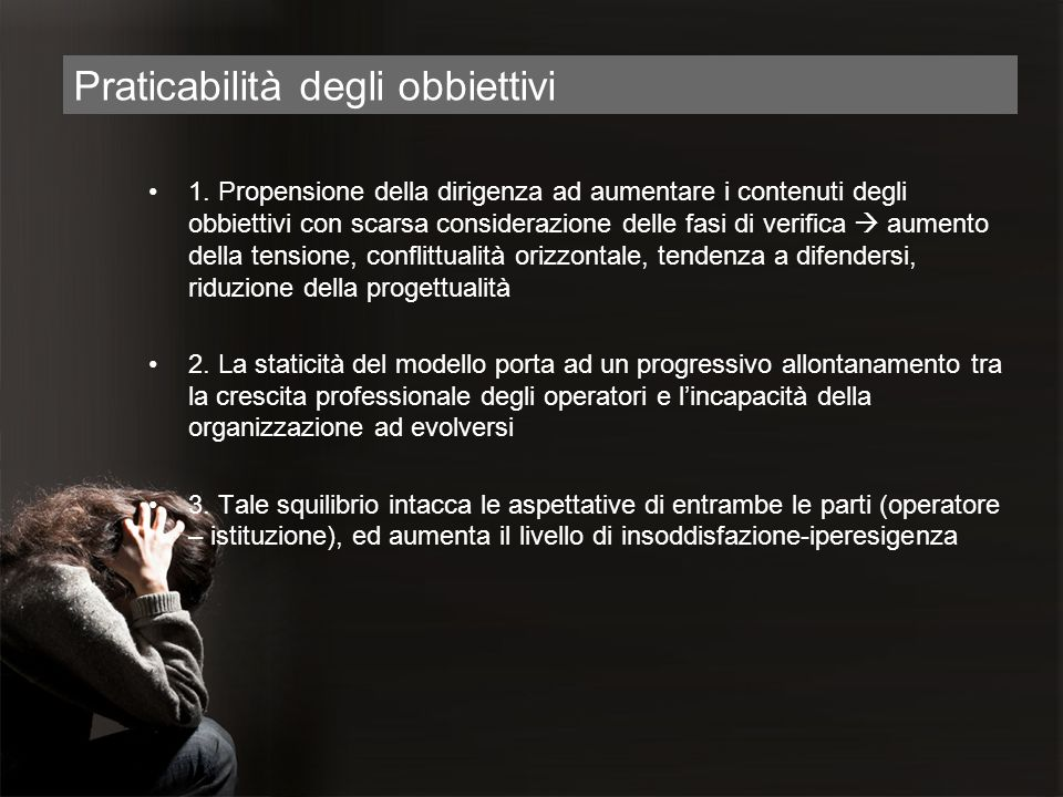 Praticabilità degli obbiettivi 1. Propensione della dirigenza ad aumentare i contenuti degli obbiettivi con scarsa considerazione delle fasi di verifi