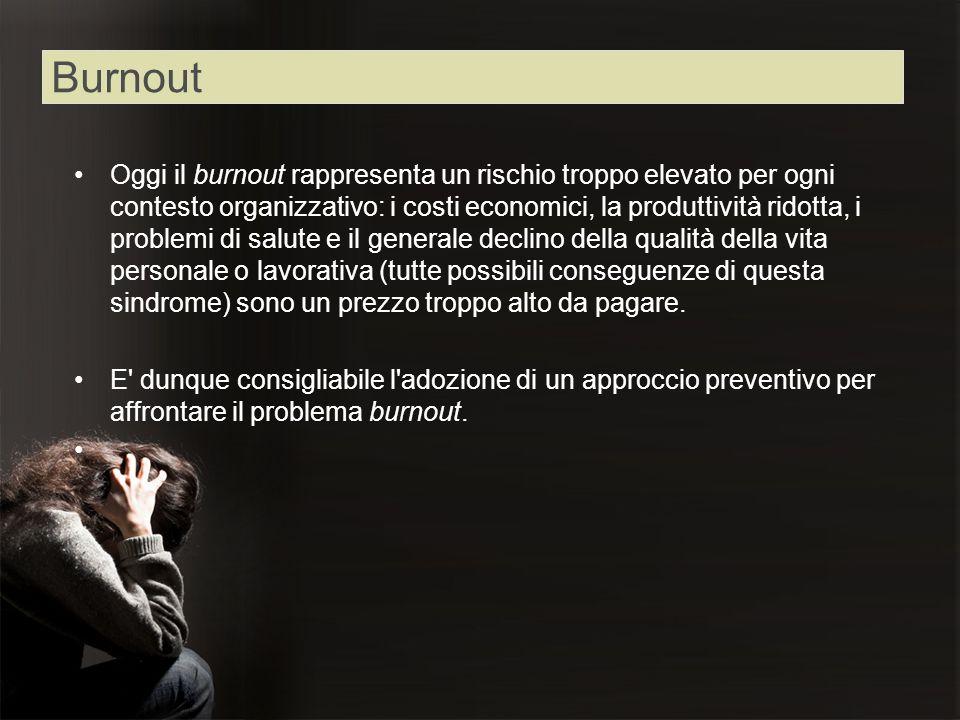 Oggi il burnout rappresenta un rischio troppo elevato per ogni contesto organizzativo: i costi economici, la produttività ridotta, i problemi di salut