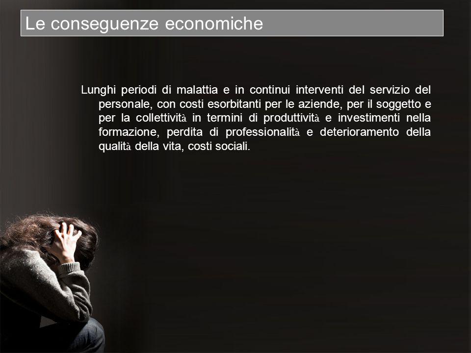 Le conseguenze economiche Lunghi periodi di malattia e in continui interventi del servizio del personale, con costi esorbitanti per le aziende, per il