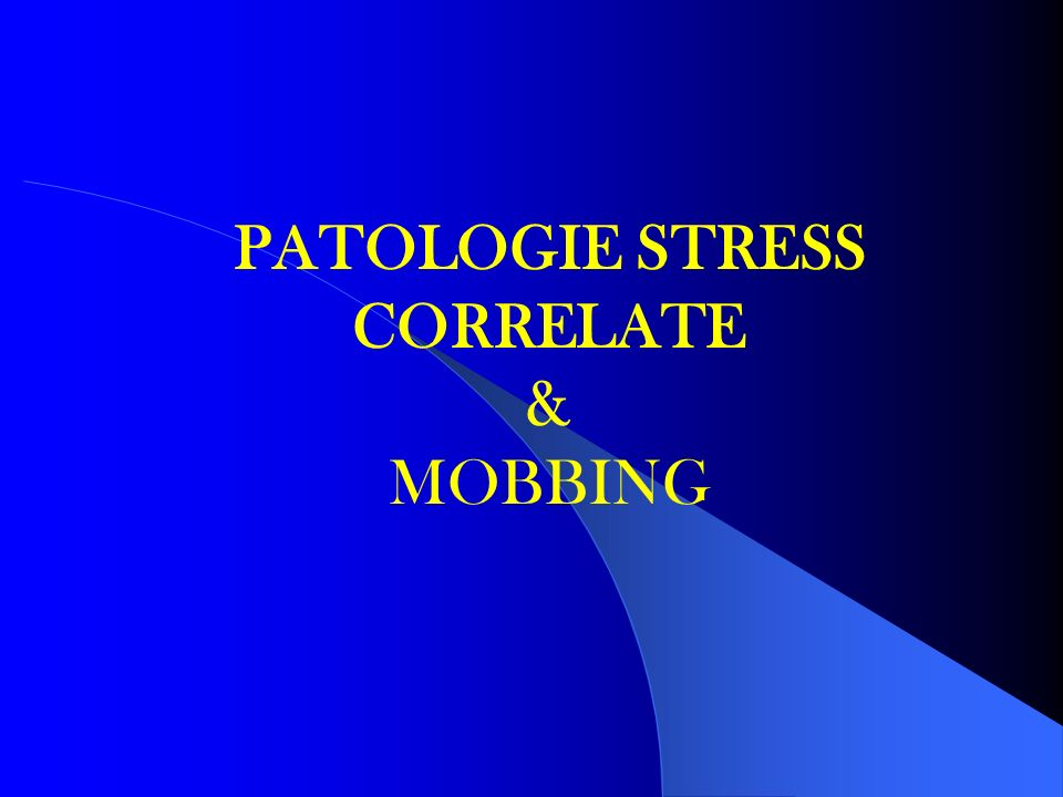PATOLOGIE STRESS CORRELATE & MOBBING